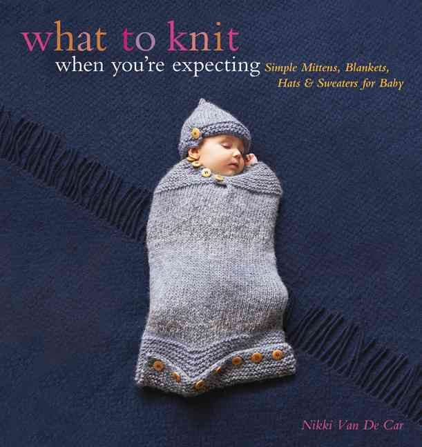 What to Knit When You're Expecting By Van De Car, Nikki